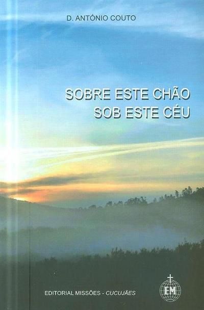 Sobre este chão, sob este céu (António Couto)