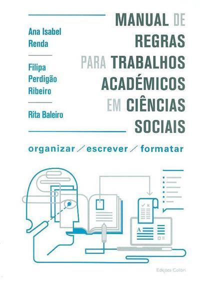 Manual de regras para trabalhos académicos em ciências sociais (Ana Isabel Renda, Filipa Perdigão Ribeiro, Rita Baleiro)