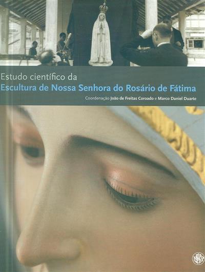 Estudo científico da escultura de Nossa Senhora do Rosário de Fátima (coord. João Freitas Coroado, Marco Daniel Duarte)