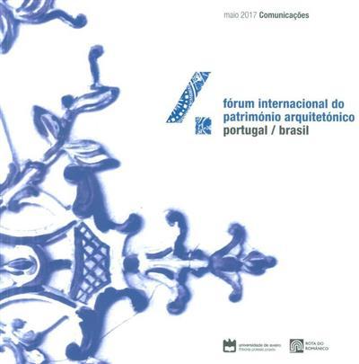 Fórum Internacional Património Arquitetónico Portugal-Brasil (ed. Alice Tavares... [et al.])