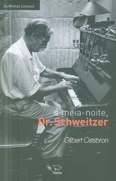 É meia-noite, Dr. Schweitzer (Gilbert Cesbron)