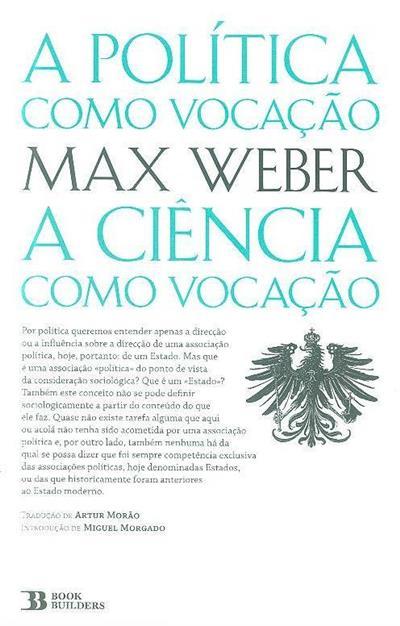 A política como vocação, a ciência como vocação (Max Weber)