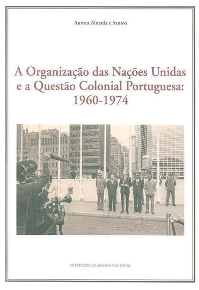 A Organização das Nações Unidas e a questão colonial portuguesa, 1960-1974 (Aurora Almada e Santos)