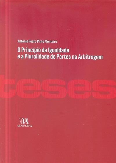 O princípio da igualdade e a pluralidade de partes na arbitragem (António Pedro Pinto Monteiro ?)