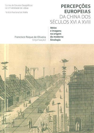 Percepções europeias da China dos séculos XVI a XVIII (org. Francisco Roque Oliveira)