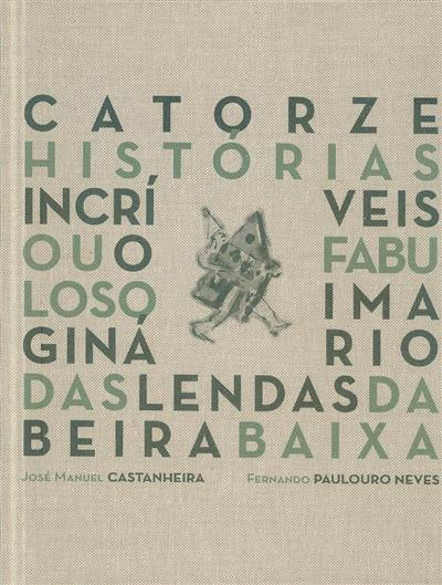 Catorze histórias incríveis ou o fabuloso imaginário das Lendas da Beira Baixa (José Manuel Castanheira, Fernando Paulouro Neves)
