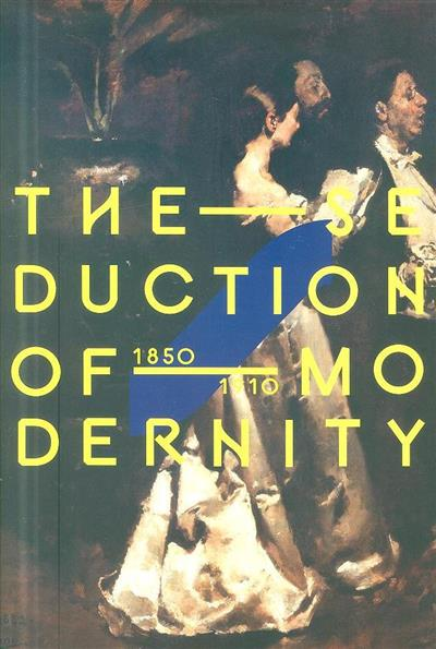 The -seduction of - modernity, 1850-1910