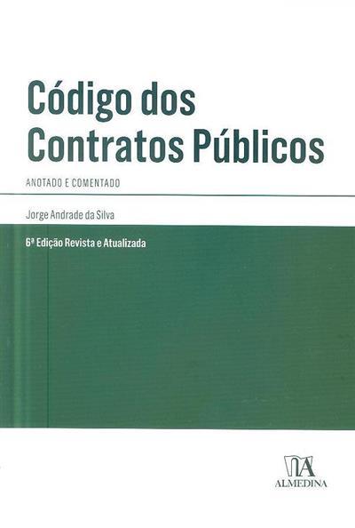 Código dos contratos públicos (coment. e anot. Jorge Andrade da Silva)