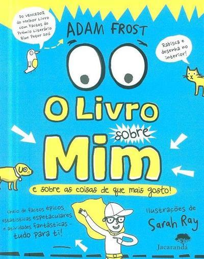 O livro sobre mim e sobre as coisas que mais gosto! (Adam Frost)