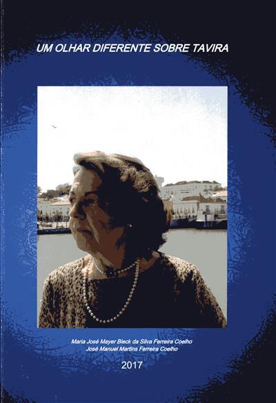 Um olhar diferente sobre Tavira (Maria José Mayer da Silva Ferreira Coelho, José Manuel Martins Ferreira Coelho)