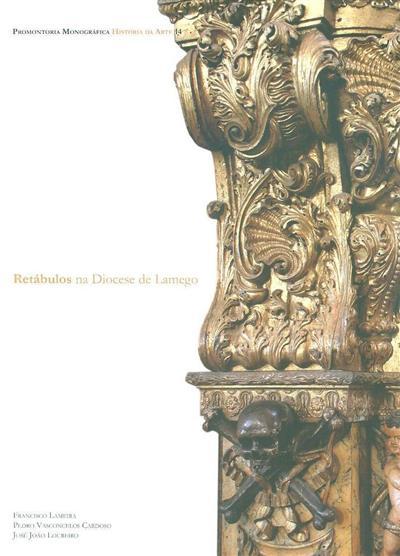 Retábulos na Diocese de Lamego (Francisco Lameira, Pedro Vasconcelos Cardoso, José João Loureiro)