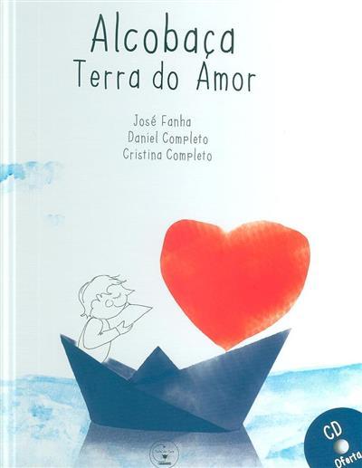 Alcobaça, terra do amor (José Fanha, Daniel Completo, Cristina Completo)
