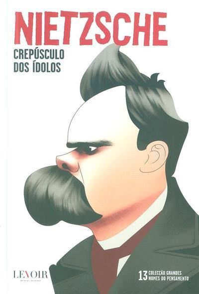 Crepúsculo dos ídolos ou como se filosofa um martelo (Nietzsche)