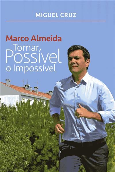 Marco Almeida, tornar possível o impossível (Miguel Cruz)