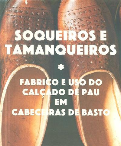 Soqueiros e tamanqueiros, fabrico e uso do calçado de pau em Cabeceiras de Basto (Teresa Soeiro)