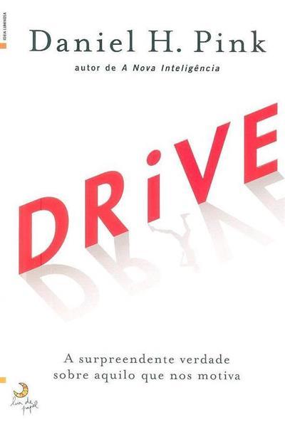 Drive, a surpreendente verdade sobre aquilo que nos motiva (Daniel H. Pink)