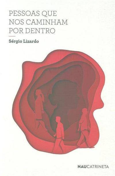 Pessoas que nos caminham por dentro (Sérgio Lizardo)