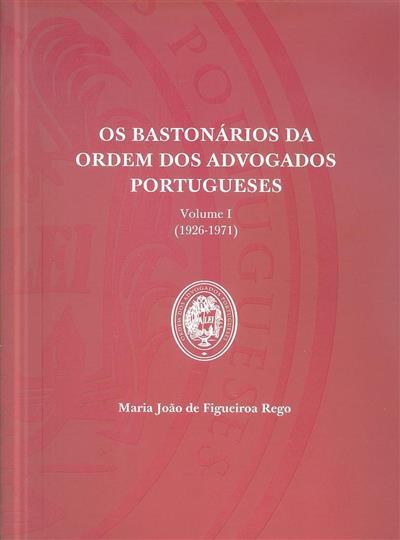 Os Bastonários da Ordem dos Advogados Portugueses (Maria João de Figueiroa Rego )