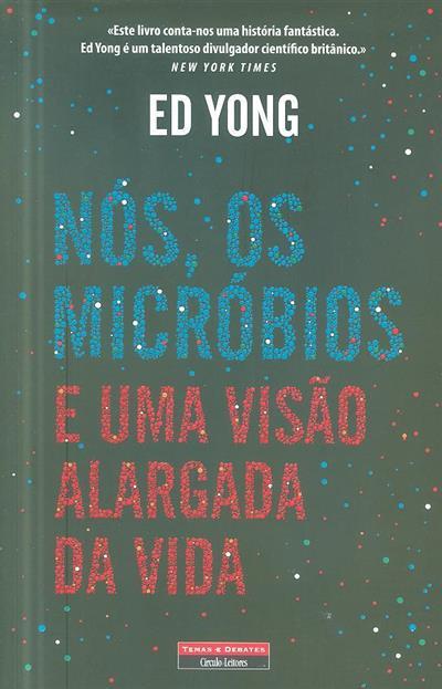 Nós, os micróbios e uma visão alargada da vida (Ed Yong)