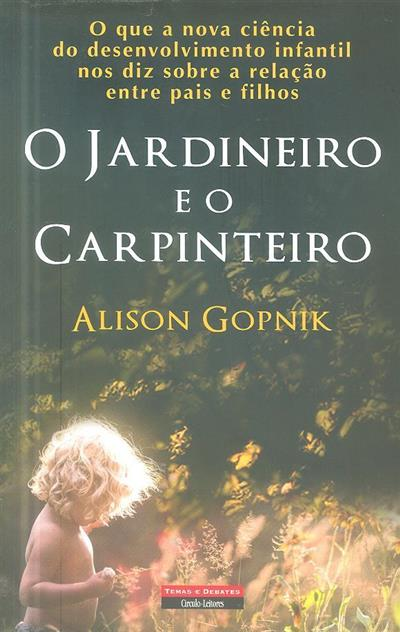 O jardineiro e o carpinteiro (Alison Gopnik)