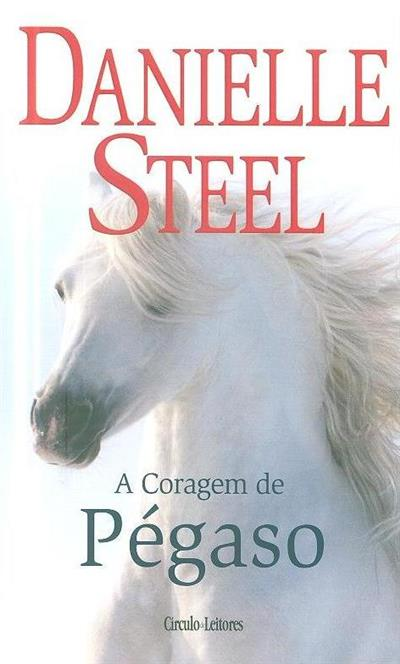A coragem de Pégaso (Danielle Steel)