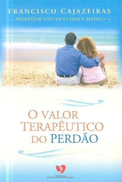 O valor terapêutico do perdão (Francisco Cajazeiras)