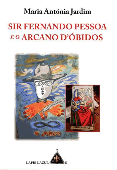 Sir Fernando Pessoa e o arcano d´Óbidos (Maria Antónia Jardim)
