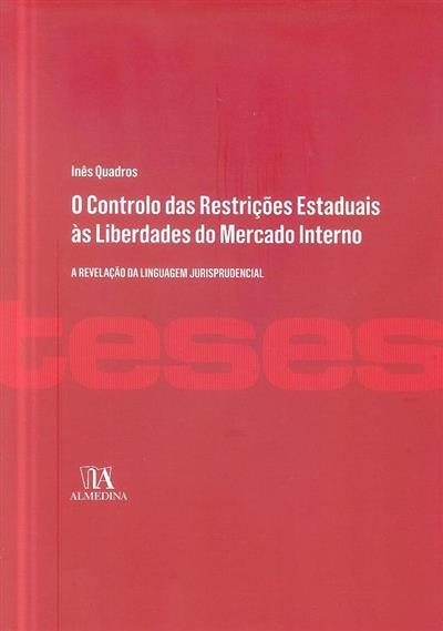 O controlo das restrições estaduais às liberdades do mercado interno (Maria Inês Quadros)