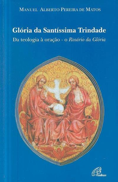Glória da Santíssima Trindade, da teologia à oração (Manuel Alberto Pereira de Matos)