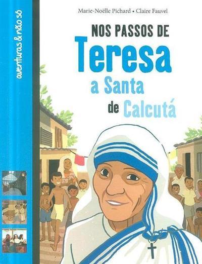 Nos passos de Teresa, a Santa de Calcutá (Marie-Noëlle Pichard, Claire Fauvel)