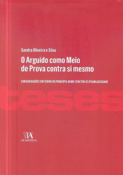 O arguido como meio de prova contra si mesmo (Sandra Oliveira e Silva)
