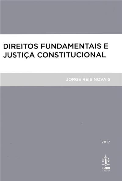 Direitos fundamentais e justiça constitucional (Jorge Pina Reis Novais)
