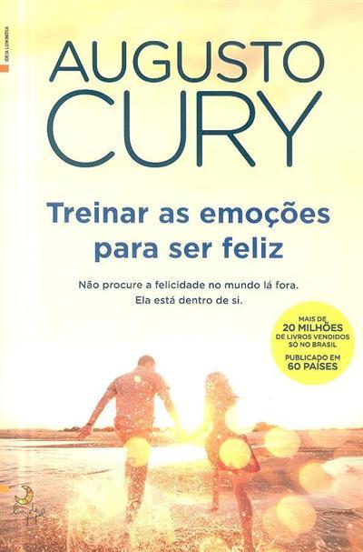 Treinar a emoção para ser feliz (Augusto Cury)