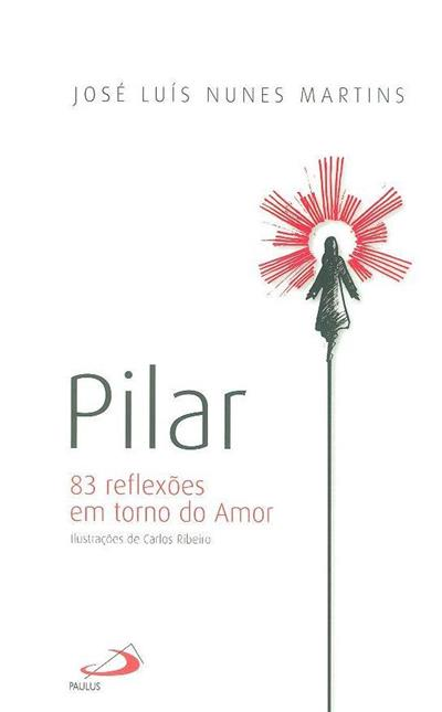 Pilar, 83 reflexões em torno do amor (José Luís Nunes Martins)
