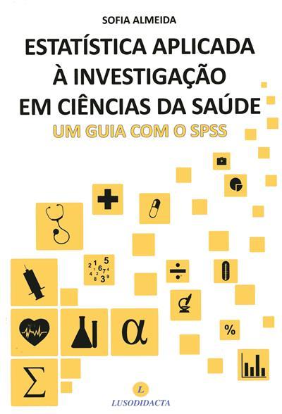Estatística aplicada à investigação em ciências da saúde (Sofia Almeida)