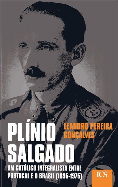 Plínio Salgado, um católico integralista entre Portugal e o Brasil (1895-1975) (Leandro Pereira Gonçalves)
