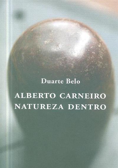 Alberto Carneiro, natureza dentro (Duarte Belo)