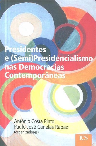 Presidentes e (semi)presidencialismo nas democracias contemporâneas (org. António Costa Pinto, Paulo José Canelas Rapaz)