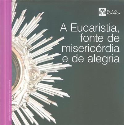 A Eucaristia, fonte de misericórdia e de alegria (coord. Rosário Correia Machado)