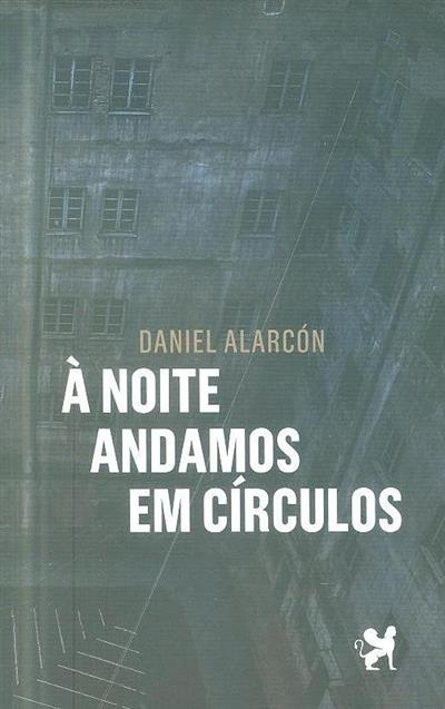 À noite andamos em círculos (Daniel Alarcón)