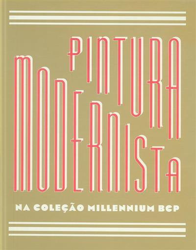 Pintura modernista na coleção Millenium BCP (coord. cient. Raquel Henriques da Silva)