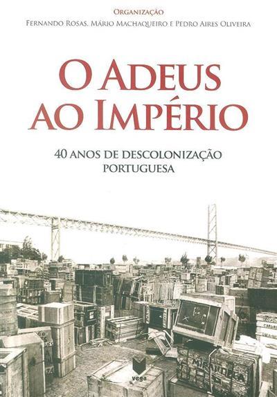 O adeus ao império (org. Fernando Rosas, Mário Machaqueiro, Pedro Aires Oliveira)