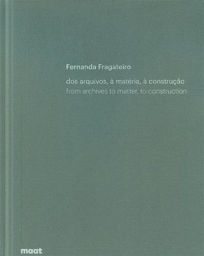Dos arquivos, à matéria, à construção (Fernanda Fragateiro)