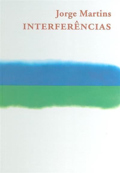 Interferências - Jorge Martins com Arpad Szenes e Maria Vieira da Silva (textos Marina Bairrão Ruivo... [et al.])