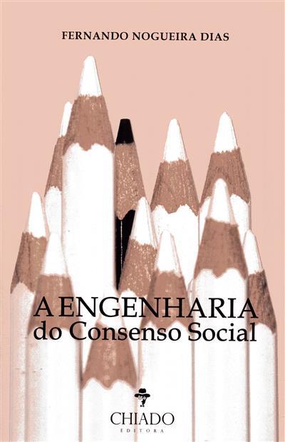 A engenharia do consenso social (Fernando Nogueira Dias)