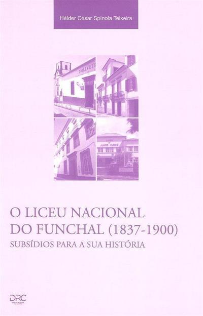O Liceu Nacional do Funchal  (1837-1900) (Hélder César Spínola Teixeira)