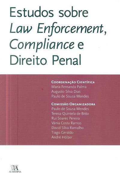 Estudos sobre law enforcement, compliance e direito penal (coord. cient. Maria Fernanda Palma, Augusto Silva Dias, Paulo de Sousa Mendes)