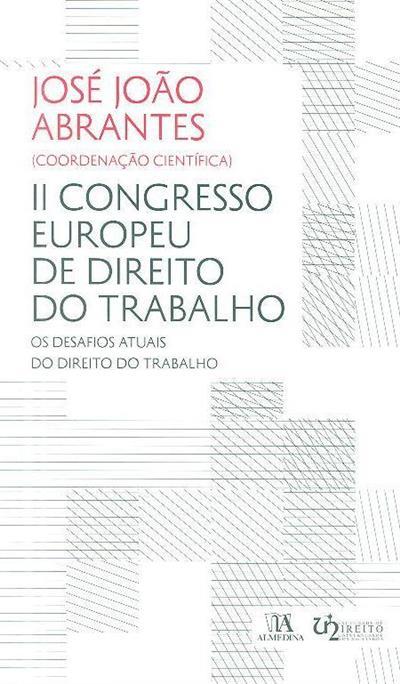 II Congresso Europeu de Direito do Trabalho (coord. cientifica José João Abrantes)