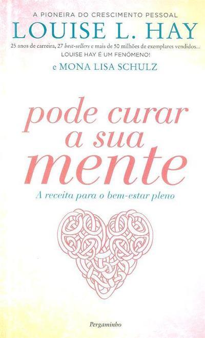 Pode curar a sua mente (Louise Hay, Mona Lisa Schulz)