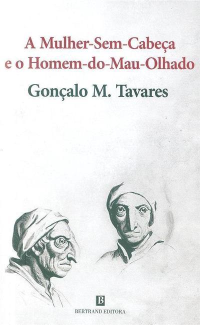 A mulher sem cabeça e o homem-do-mau-olhado (Gonçalo M. Tavares)